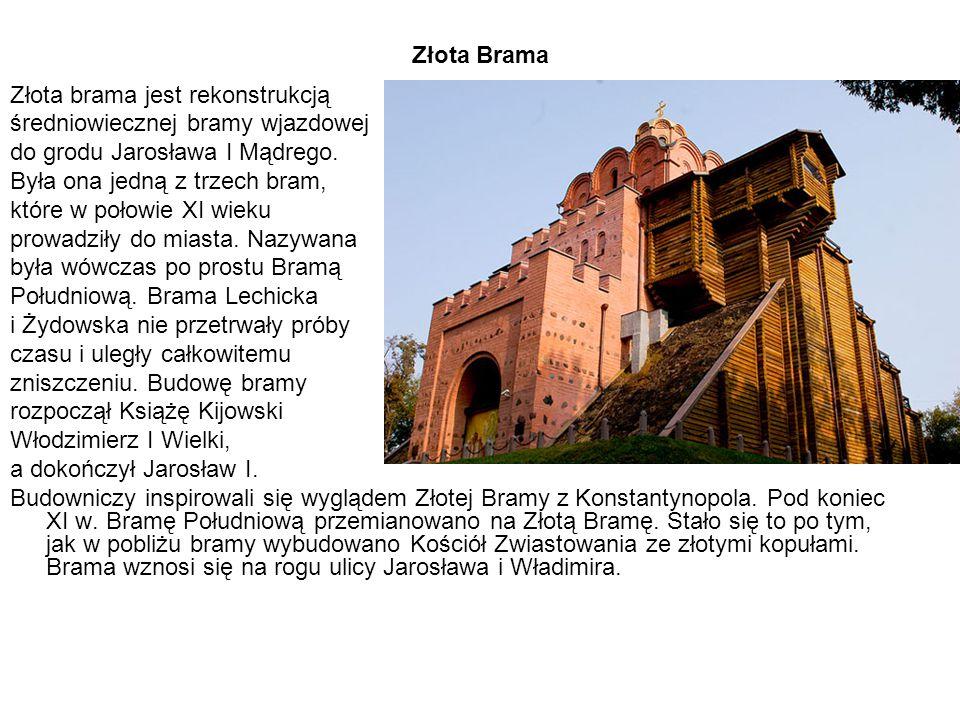 Złota Brama Złota brama jest rekonstrukcją. średniowiecznej bramy wjazdowej. do grodu Jarosława I Mądrego.