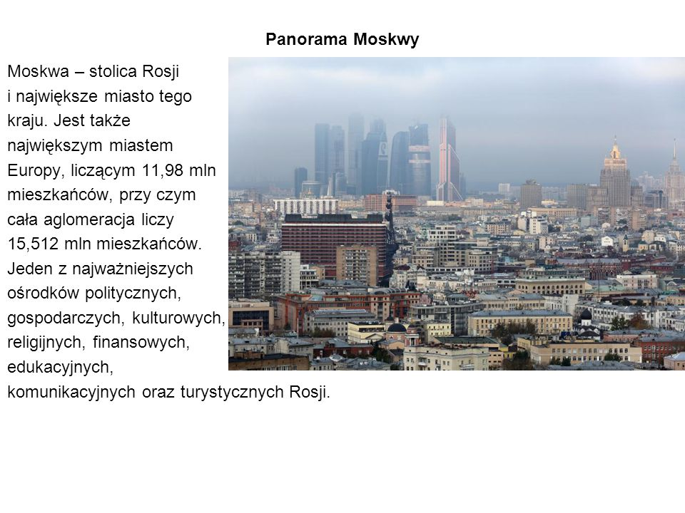 Panorama Moskwy Moskwa – stolica Rosji i największe miasto tego. kraju. Jest także. największym miastem