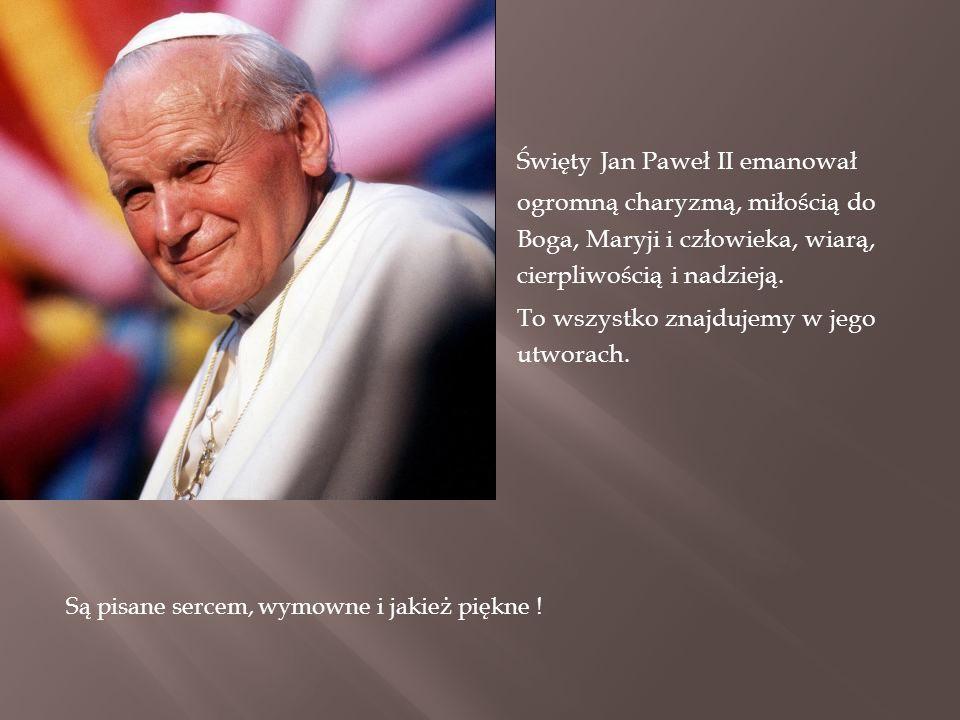 Święty Jan Paweł II emanował ogromną charyzmą, miłością do Boga, Maryji i człowieka, wiarą, cierpliwością i nadzieją.