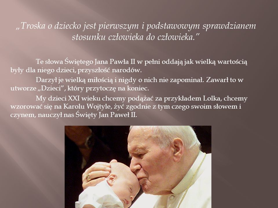 """""""Troska o dziecko jest pierwszym i podstawowym sprawdzianem stosunku człowieka do człowieka."""