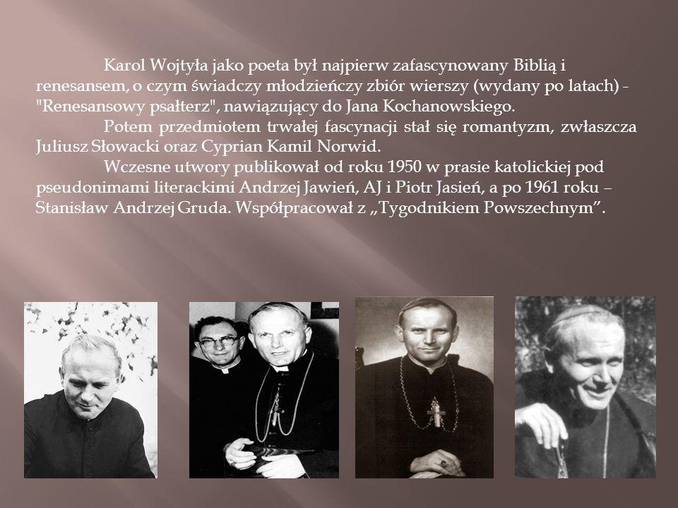 Karol Wojtyła jako poeta był najpierw zafascynowany Biblią i renesansem, o czym świadczy młodzieńczy zbiór wierszy (wydany po latach) - Renesansowy psałterz , nawiązujący do Jana Kochanowskiego.