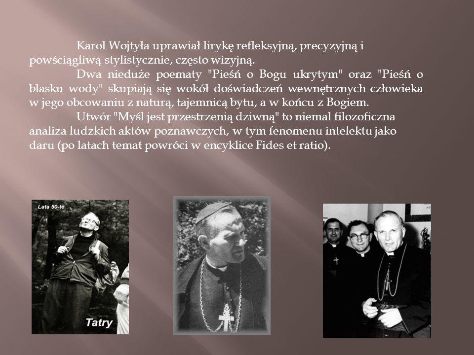 Karol Wojtyła uprawiał lirykę refleksyjną, precyzyjną i powściągliwą stylistycznie, często wizyjną.