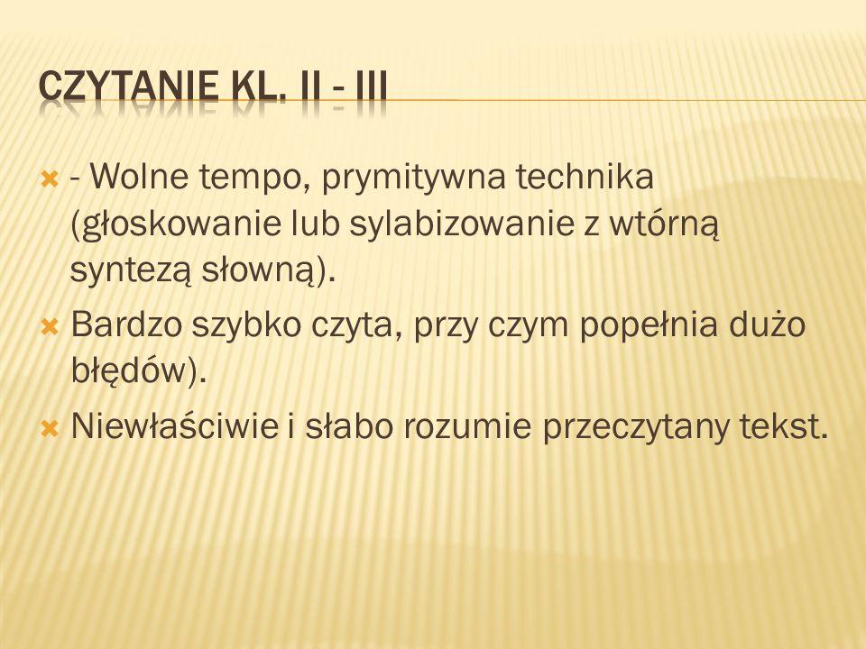 Czytanie kl. Ii - iii - Wolne tempo, prymitywna technika (głoskowanie lub sylabizowanie z wtórną syntezą słowną).