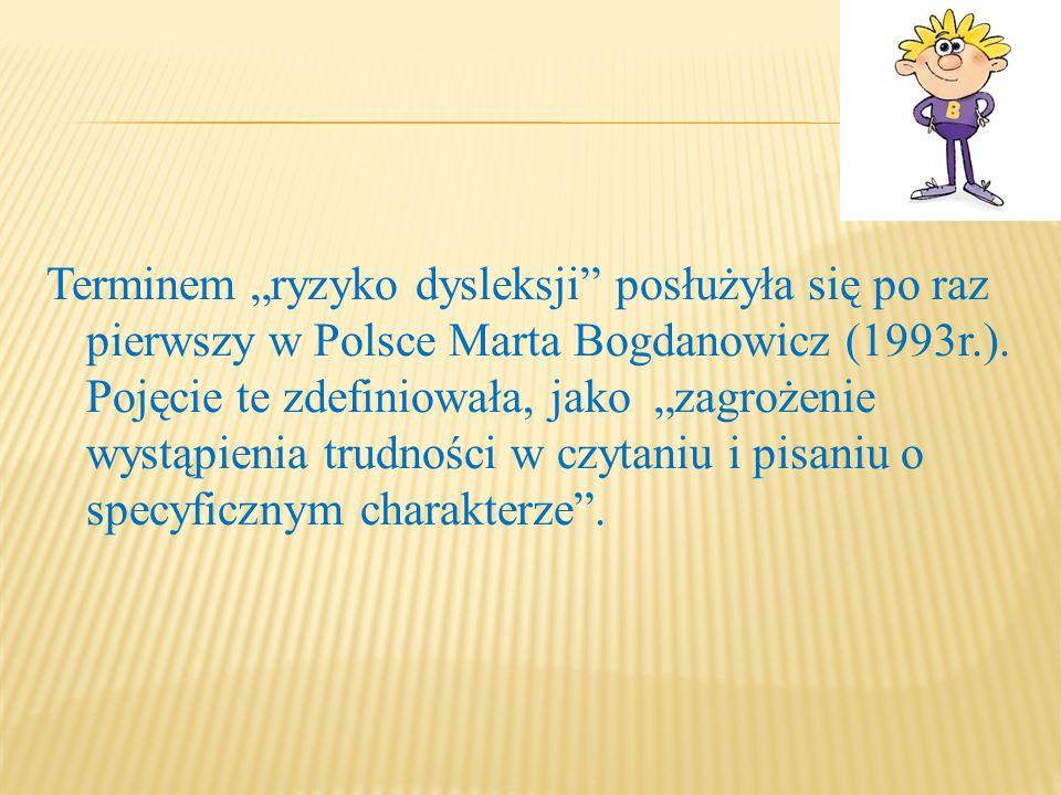 """Terminem """"ryzyko dysleksji posłużyła się po raz pierwszy w Polsce Marta Bogdanowicz (1993r.)."""