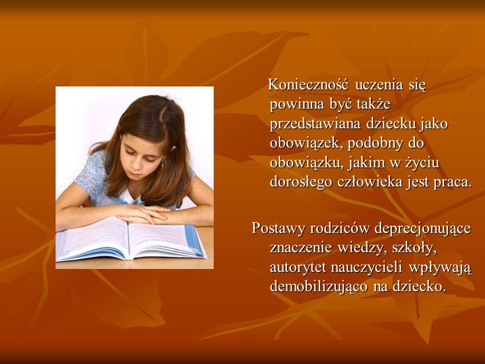 Konieczność uczenia się powinna być także przedstawiana dziecku jako obowiązek, podobny do obowiązku, jakim w życiu dorosłego człowieka jest praca.