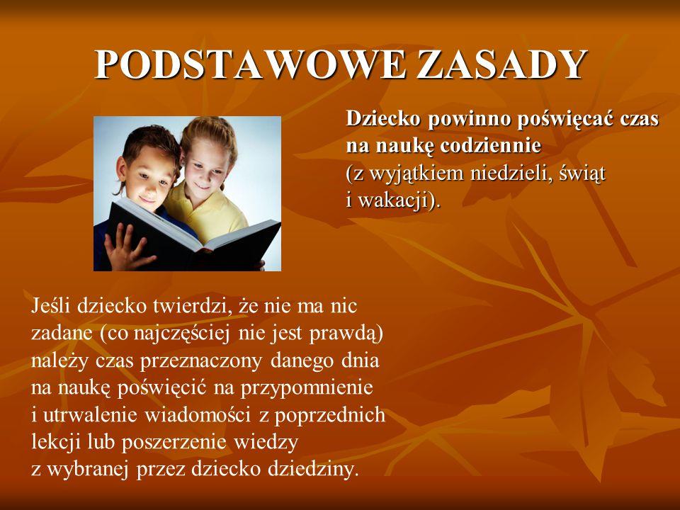 PODSTAWOWE ZASADY Dziecko powinno poświęcać czas na naukę codziennie (z wyjątkiem niedzieli, świąt i wakacji).