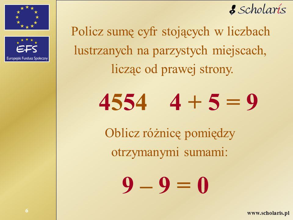 4554 4 + 5 = 9 9 – 9 = 0 Policz sumę cyfr stojących w liczbach