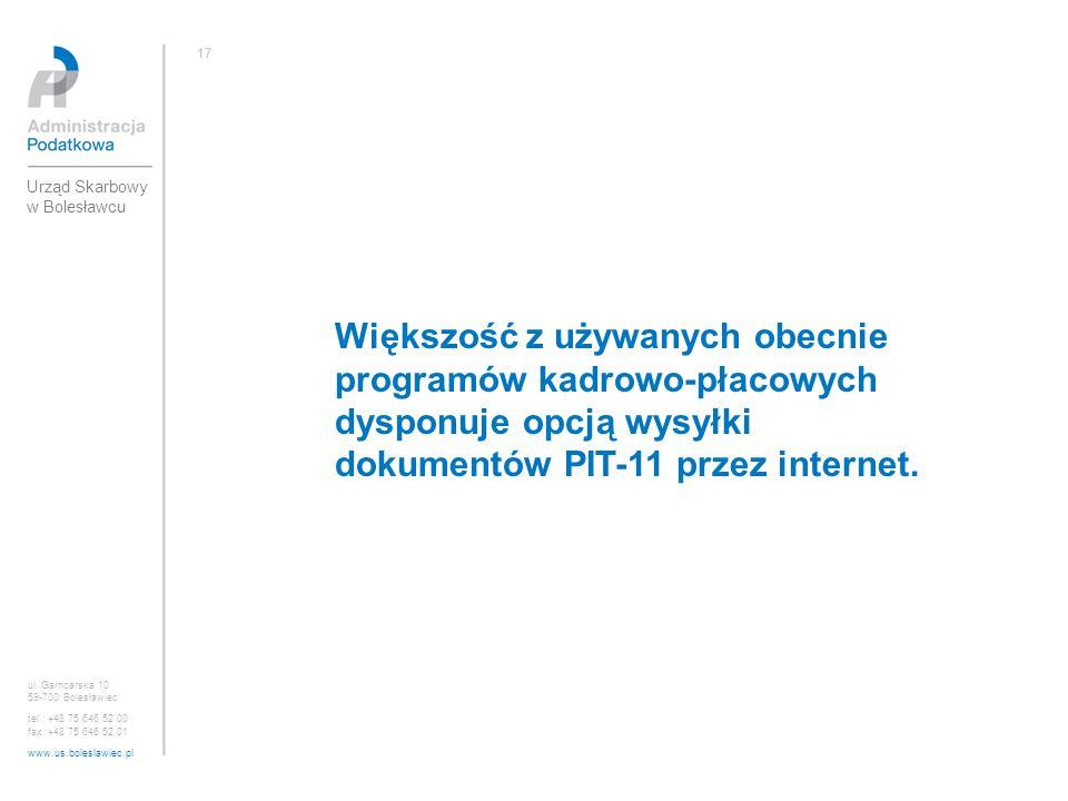 17 Urząd Skarbowy w Bolesławcu. Większość z używanych obecnie programów kadrowo-płacowych dysponuje opcją wysyłki dokumentów PIT-11 przez internet.