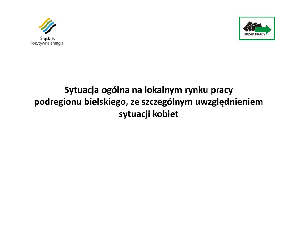 Sytuacja ogólna na lokalnym rynku pracy podregionu bielskiego, ze szczególnym uwzględnieniem sytuacji kobiet