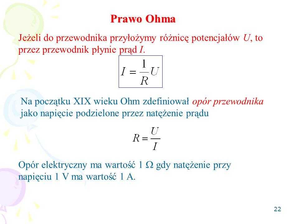 Prawo Ohma Jeżeli do przewodnika przyłożymy różnicę potencjałów U, to przez przewodnik płynie prąd I.