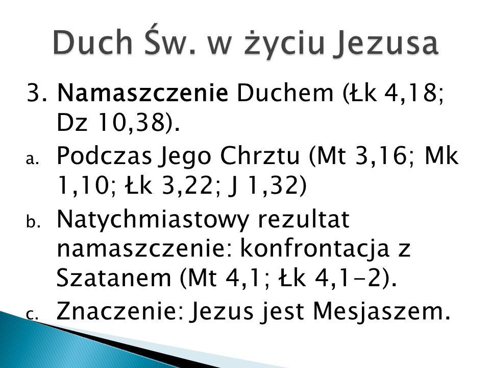 Duch Św. w życiu Jezusa 3. Namaszczenie Duchem (Łk 4,18; Dz 10,38).