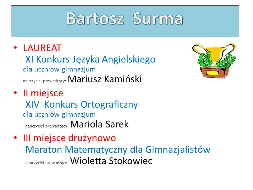 Bartosz Surma LAUREAT XI Konkurs Języka Angielskiego dla uczniów gimnazjum nauczyciel prowadzący: Mariusz Kamiński.