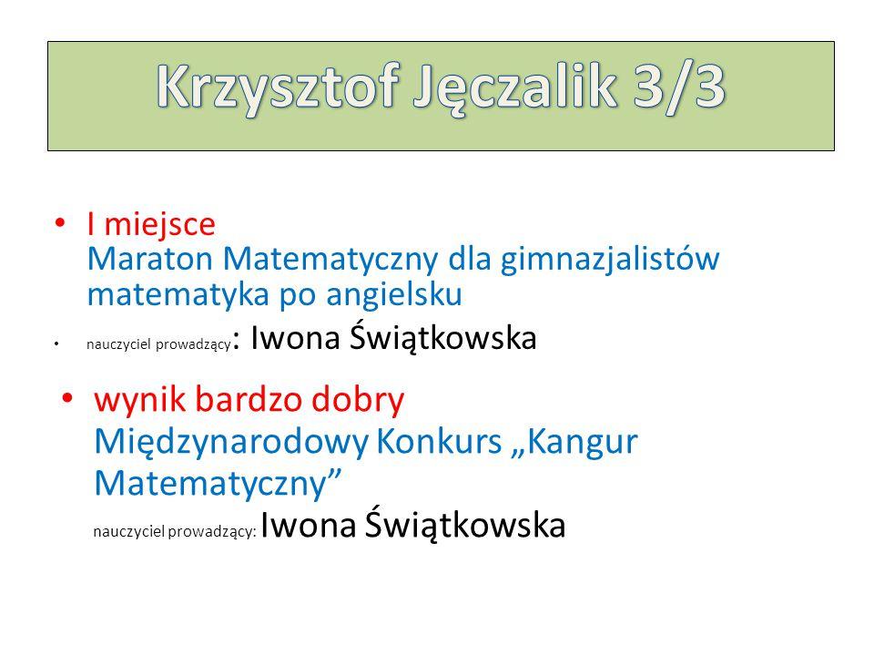Krzysztof Jęczalik 3/3 I miejsce Maraton Matematyczny dla gimnazjalistów matematyka po angielsku.