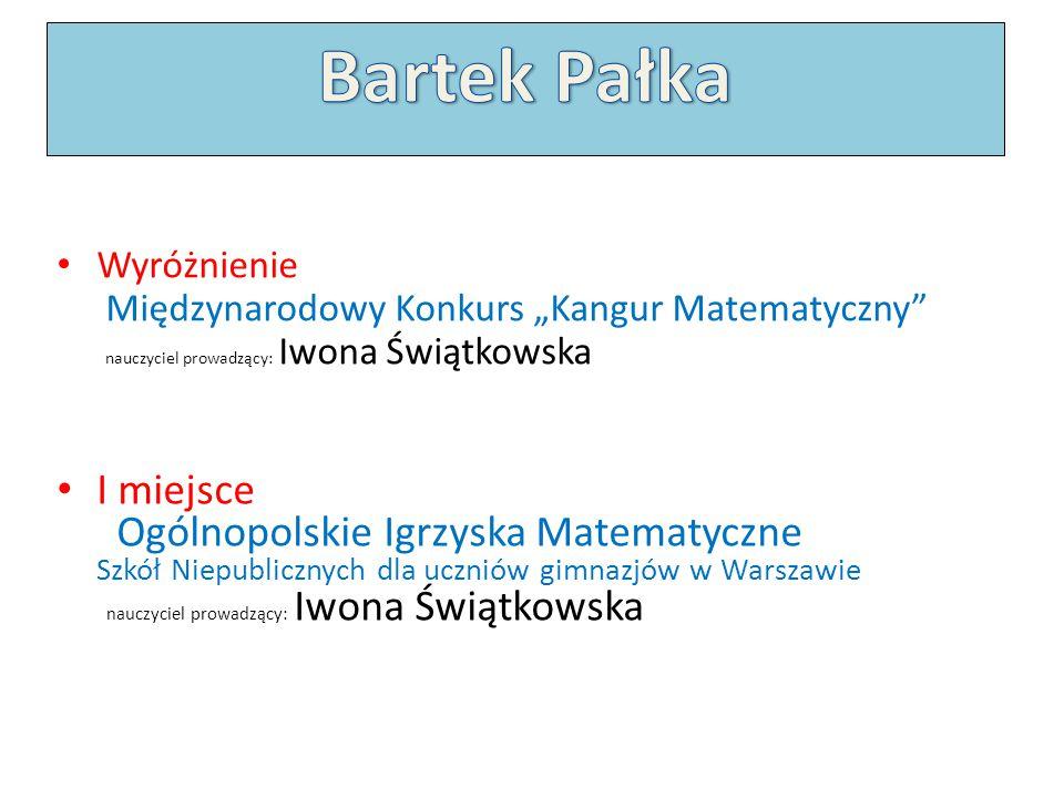 """Bartek Pałka Wyróżnienie Międzynarodowy Konkurs """"Kangur Matematyczny nauczyciel prowadzący: Iwona Świątkowska."""