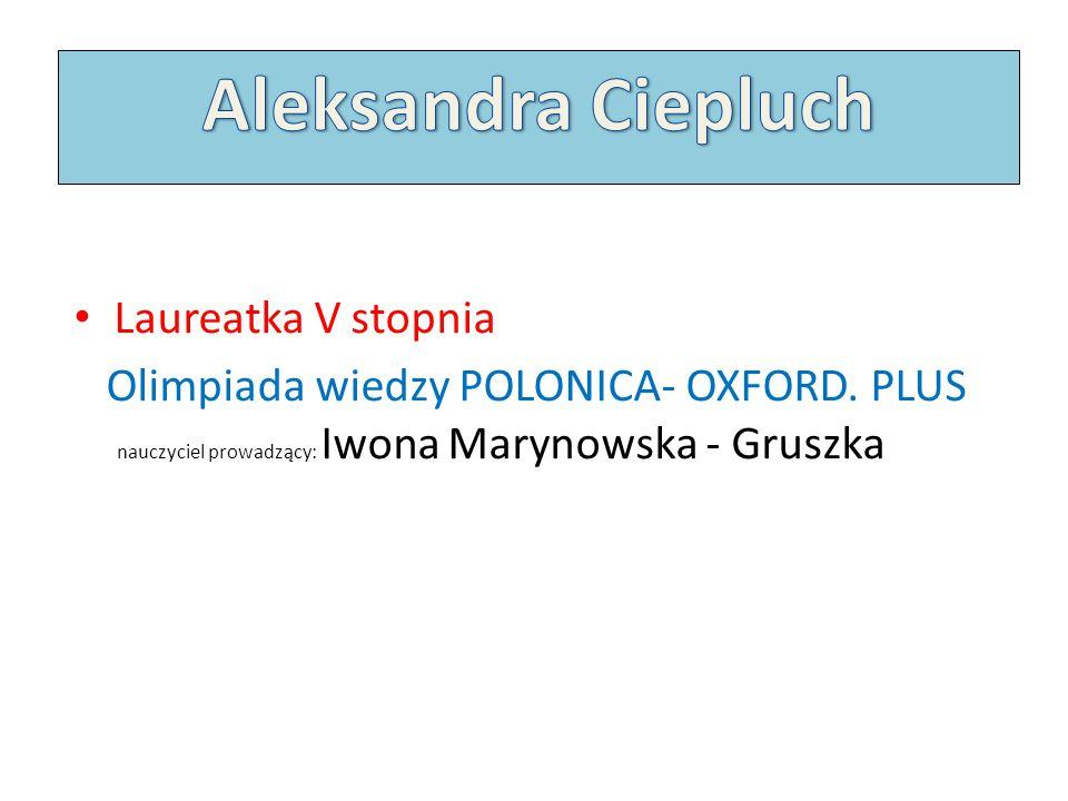 Aleksandra Ciepluch Laureatka V stopnia