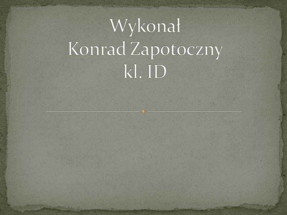 Wykonał Konrad Zapotoczny kl. ID