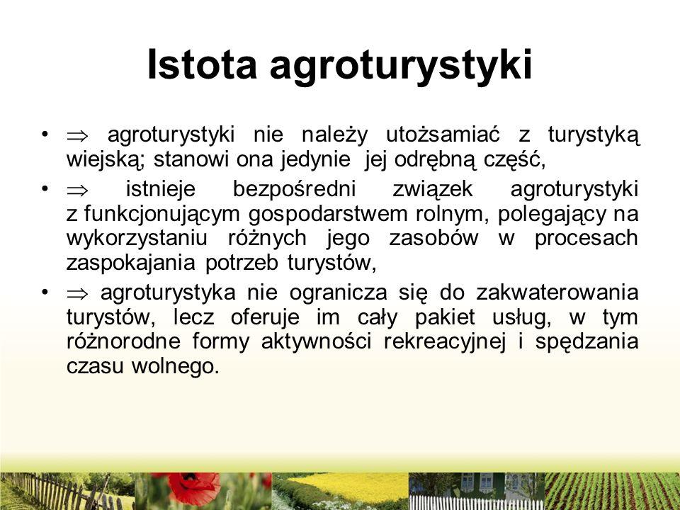 Istota agroturystyki  agroturystyki nie należy utożsamiać z turystyką wiejską; stanowi ona jedynie jej odrębną część,