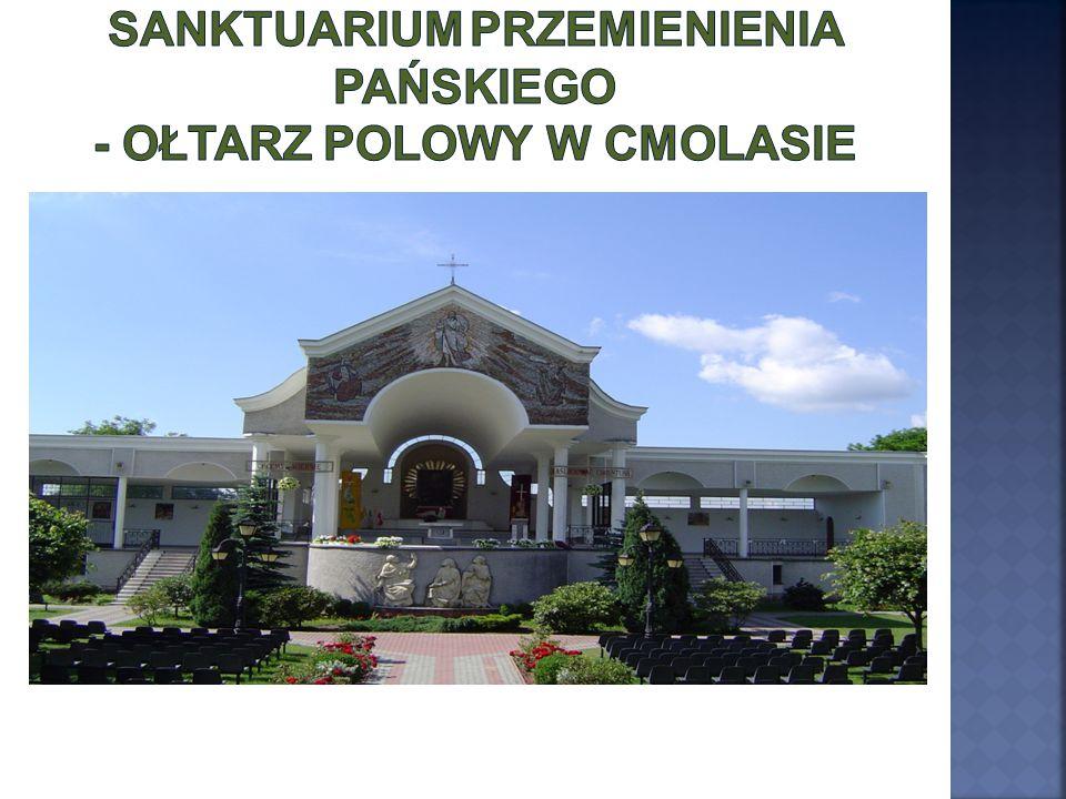 Sanktuarium Przemienienia Pańskiego - Ołtarz Polowy w Cmolasie