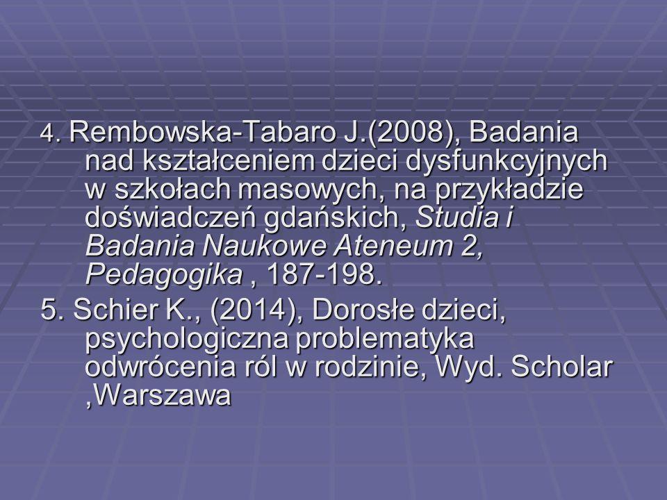 4. Rembowska-Tabaro J.(2008), Badania nad kształceniem dzieci dysfunkcyjnych w szkołach masowych, na przykładzie doświadczeń gdańskich, Studia i Badania Naukowe Ateneum 2, Pedagogika , 187-198.