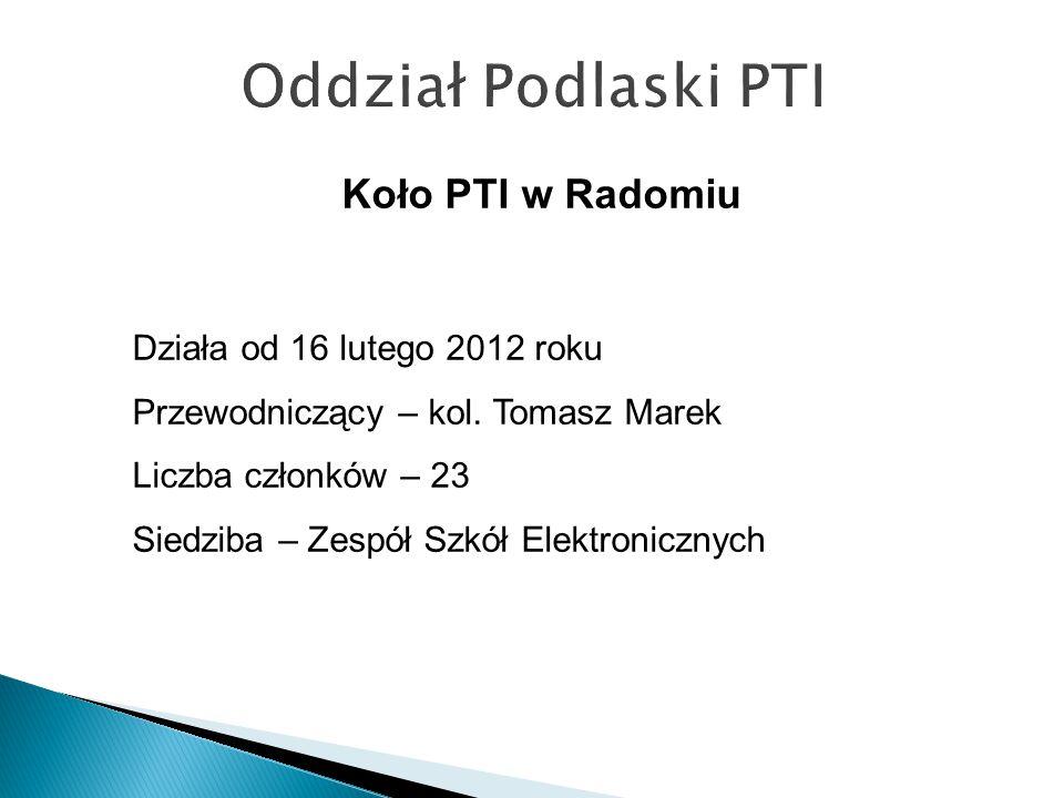 Oddział Podlaski PTI Koło PTI w Radomiu Działa od 16 lutego 2012 roku