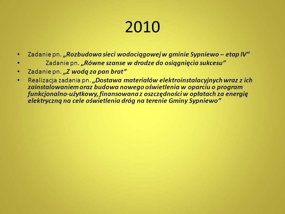 """2010 Zadanie pn. """"Rozbudowa sieci wodociągowej w gminie Sypniewo – etap IV Zadanie pn. """"Równe szanse w drodze do osiągnięcia sukcesu"""