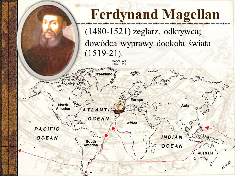 Ferdynand Magellan (1480-1521) żeglarz, odkrywca;