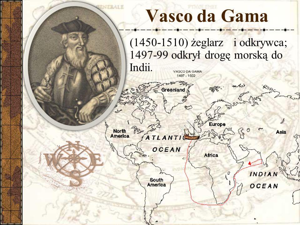 Vasco da Gama (1450-1510) żeglarz i odkrywca; 1497-99 odkrył drogę morską do Indii.