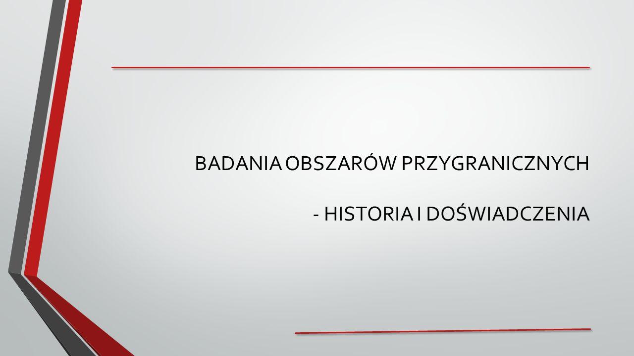 BADANIA OBSZARÓW PRZYGRANICZNYCH - HISTORIA I DOŚWIADCZENIA