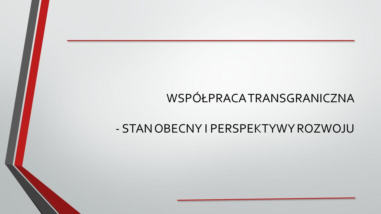 WSPÓŁPRACA TRANSGRANICZNA - STAN OBECNY I PERSPEKTYWY ROZWOJU