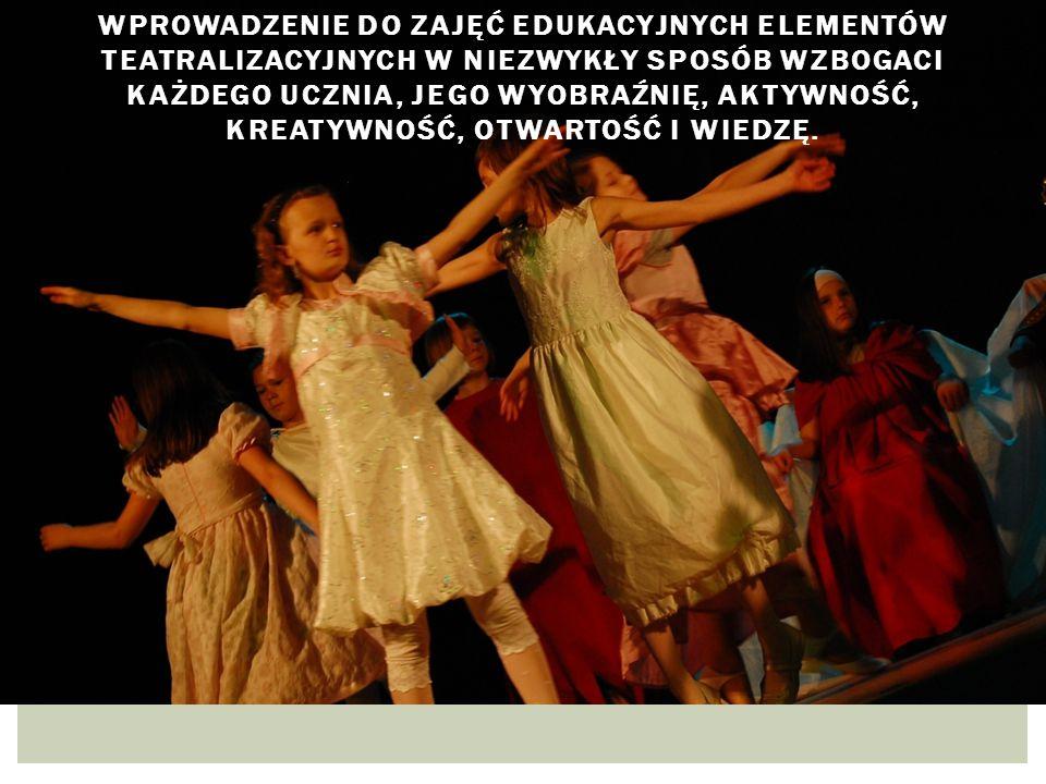 Wprowadzenie do zajęć edukacyjnych elementów teatralizacyjnych w niezwykły sposób wzbogaci każdego ucznia, jego wyobraźnię, aktywność, kreatywność, otwartość i wiedzę.