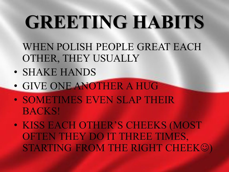 GREETING HABITS WHEN POLISH PEOPLE GREAT EACH OTHER, THEY USUALLY