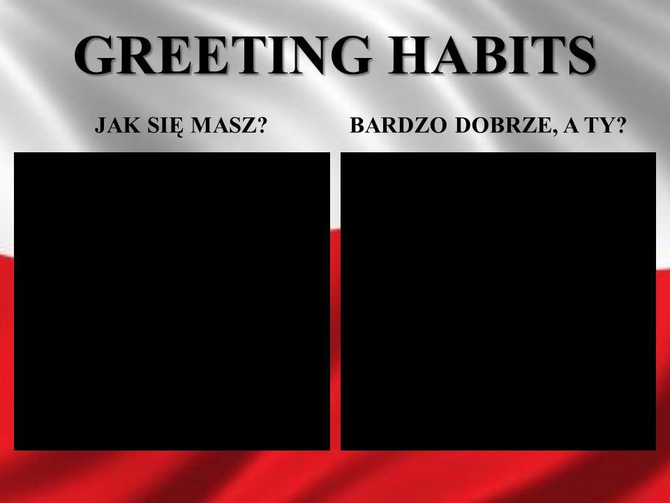 GREETING HABITS JAK SIĘ MASZ BARDZO DOBRZE, A TY