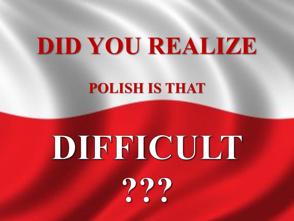 POLISH IS THAT DIFFICULT