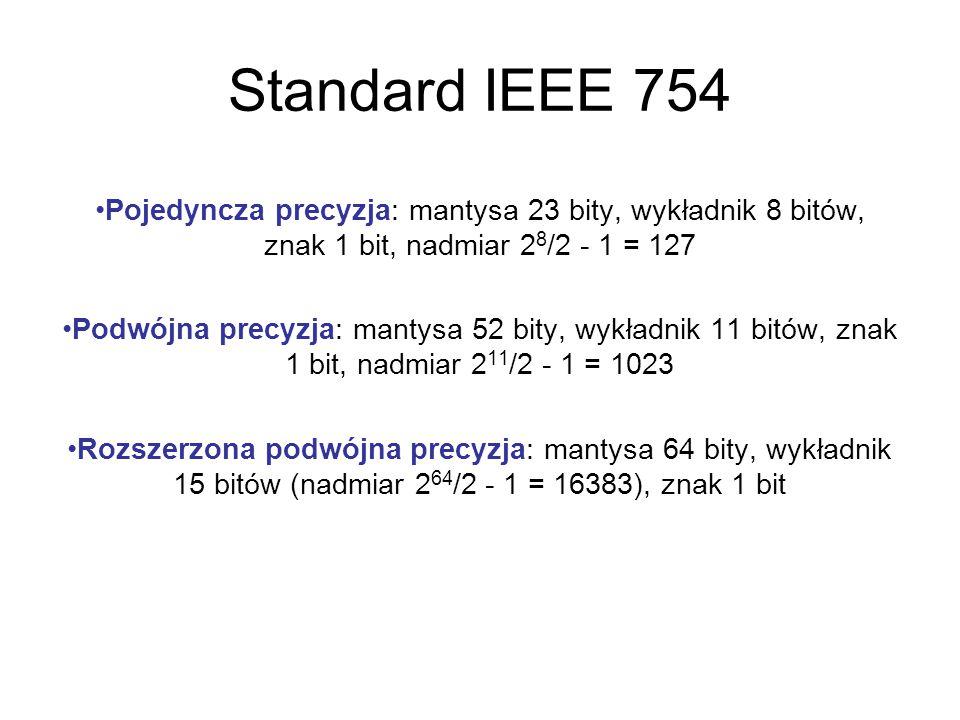Standard IEEE 754 Pojedyncza precyzja: mantysa 23 bity, wykładnik 8 bitów, znak 1 bit, nadmiar 28/2 - 1 = 127.