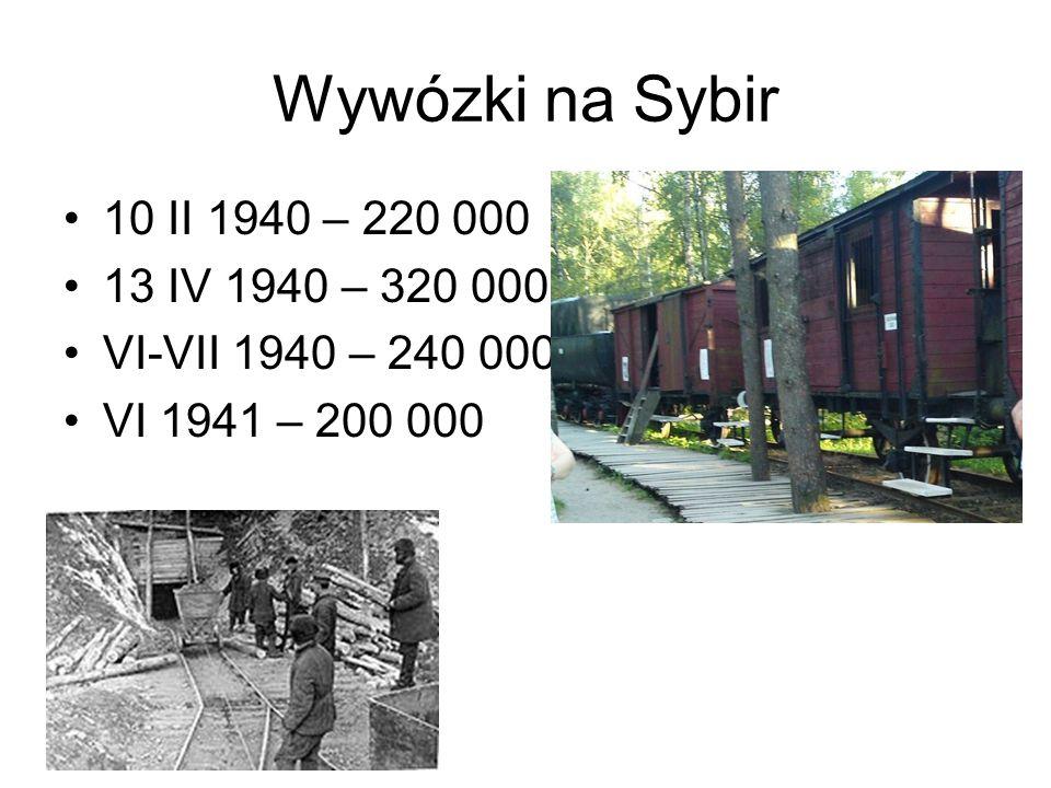 Wywózki na Sybir 10 II 1940 – 220 000 13 IV 1940 – 320 000