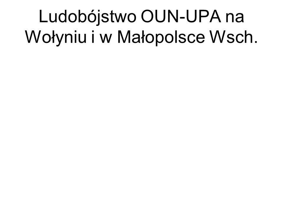 Ludobójstwo OUN-UPA na Wołyniu i w Małopolsce Wsch.