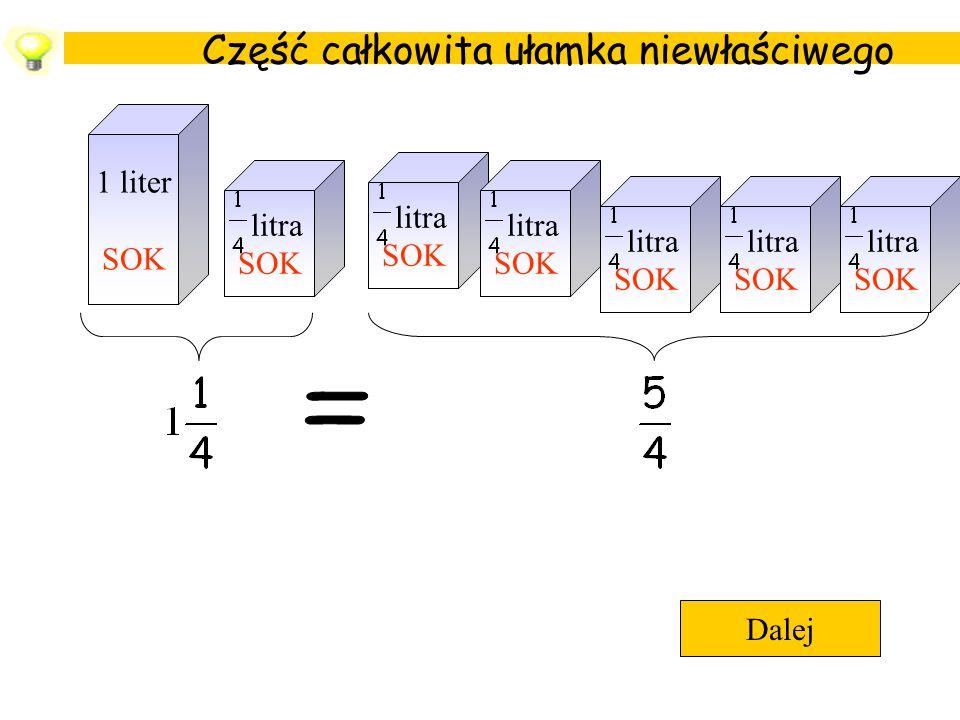 = Część całkowita ułamka niewłaściwego 1 liter SOK litra SOK litra SOK