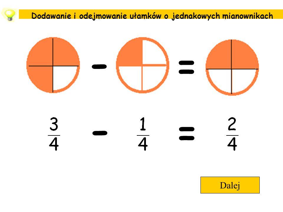 - = - = Dodawanie i odejmowanie ułamków o jednakowych mianownikach