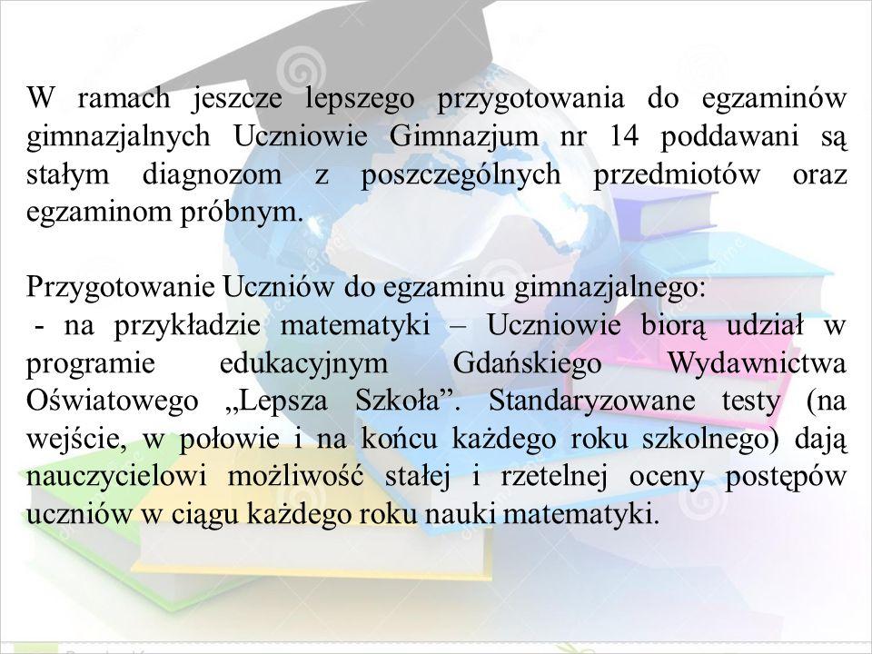 W ramach jeszcze lepszego przygotowania do egzaminów gimnazjalnych Uczniowie Gimnazjum nr 14 poddawani są stałym diagnozom z poszczególnych przedmiotów oraz egzaminom próbnym.