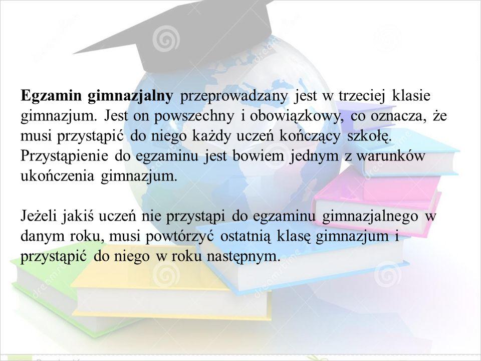 Egzamin gimnazjalny przeprowadzany jest w trzeciej klasie gimnazjum