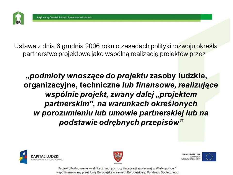 Ustawa z dnia 6 grudnia 2006 roku o zasadach polityki rozwoju określa partnerstwo projektowe jako wspólną realizację projektów przez