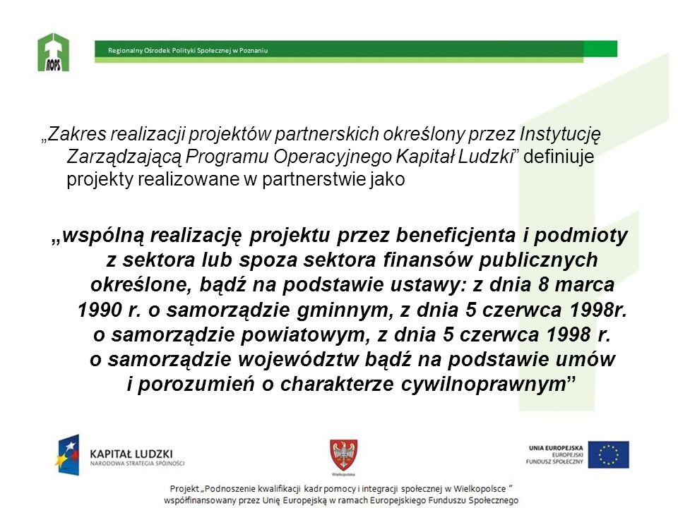 """""""Zakres realizacji projektów partnerskich określony przez Instytucję Zarządzającą Programu Operacyjnego Kapitał Ludzki definiuje projekty realizowane w partnerstwie jako"""