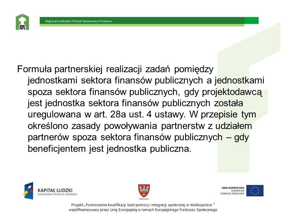 Formuła partnerskiej realizacji zadań pomiędzy jednostkami sektora finansów publicznych a jednostkami spoza sektora finansów publicznych, gdy projektodawcą jest jednostka sektora finansów publicznych została uregulowana w art.