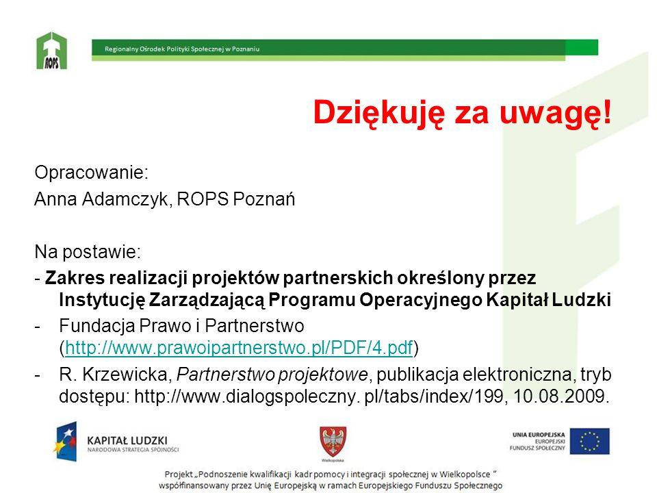 Dziękuję za uwagę! Opracowanie: Anna Adamczyk, ROPS Poznań