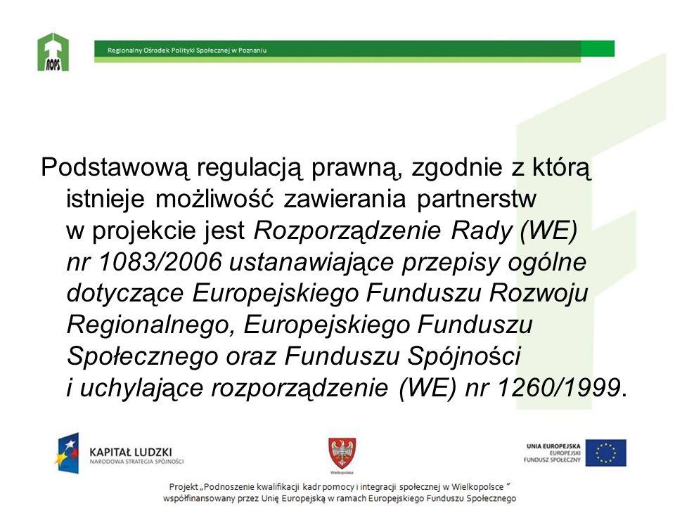 Podstawową regulacją prawną, zgodnie z którą istnieje możliwość zawierania partnerstw w projekcie jest Rozporządzenie Rady (WE) nr 1083/2006 ustanawiające przepisy ogólne dotyczące Europejskiego Funduszu Rozwoju Regionalnego, Europejskiego Funduszu Społecznego oraz Funduszu Spójności i uchylające rozporządzenie (WE) nr 1260/1999.