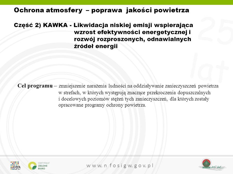 Ochrona atmosfery – poprawa jakości powietrza Część 2) KAWKA - Likwidacja niskiej emisji wspierająca wzrost efektywności energetycznej i rozwój rozproszonych, odnawialnych źródeł energii