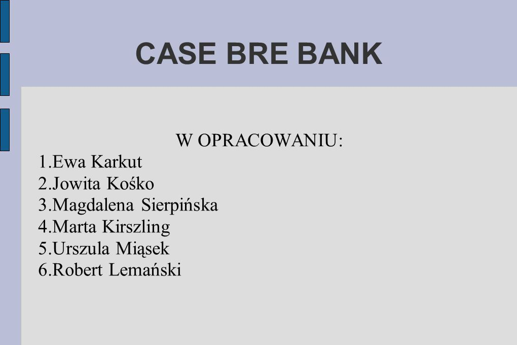 CASE BRE BANK W OPRACOWANIU: 1.Ewa Karkut 2.Jowita Kośko