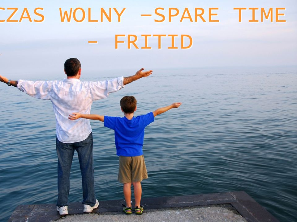 CZAS WOLNY –SPARE TIME - FRITID