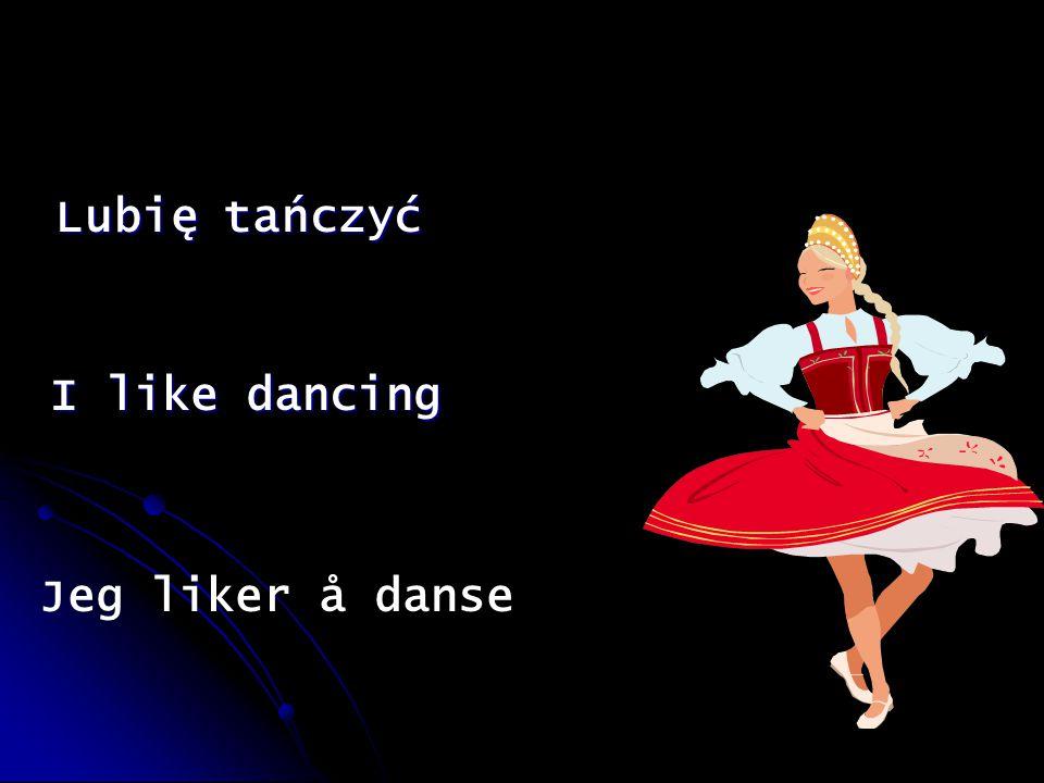 Lubię tańczyć I like dancing Jeg liker å danse