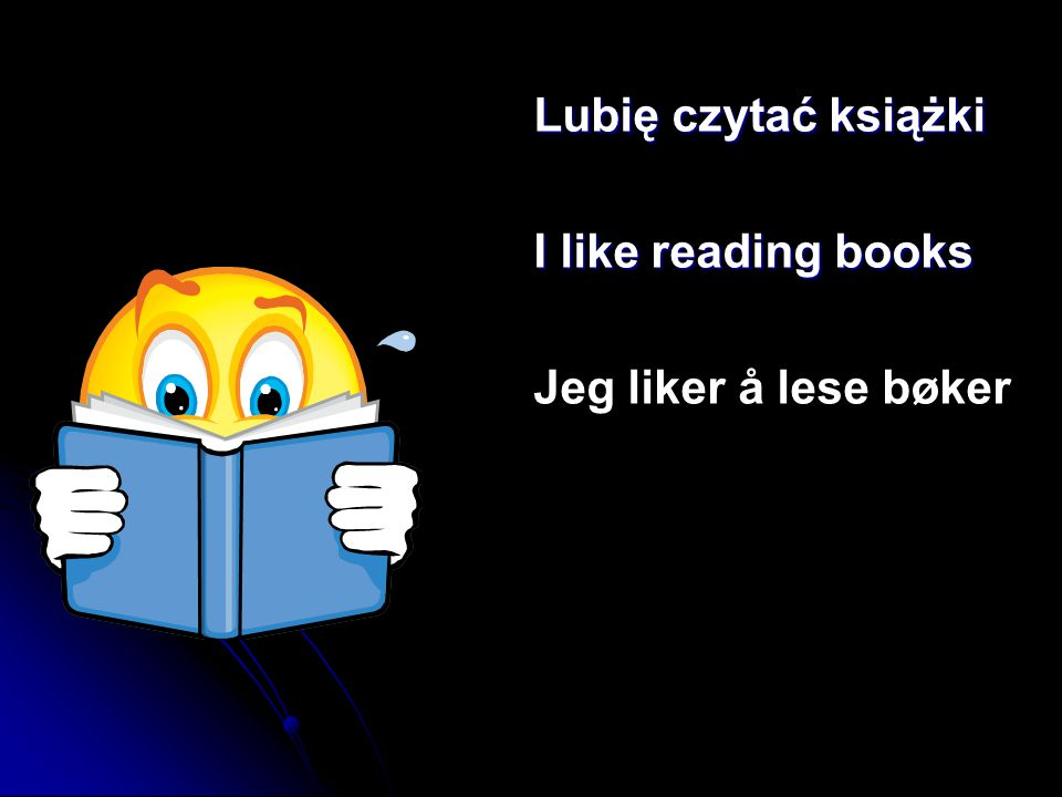 Lubię czytać książki I like reading books Jeg liker å lese bøker